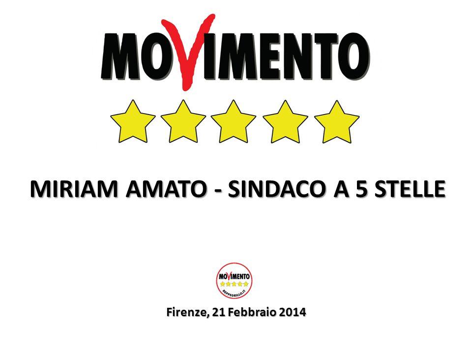 Firenze, 21 Febbraio 2014 MIRIAM AMATO - SINDACO A 5 STELLE