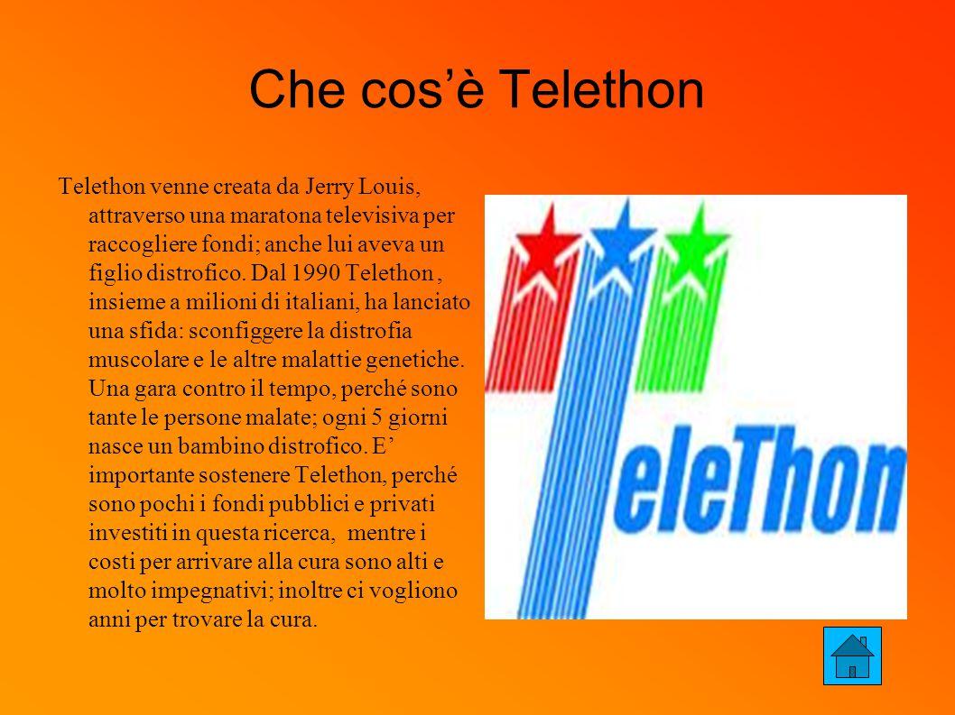 Che cos'è Telethon Telethon venne creata da Jerry Louis, attraverso una maratona televisiva per raccogliere fondi; anche lui aveva un figlio distrofico.