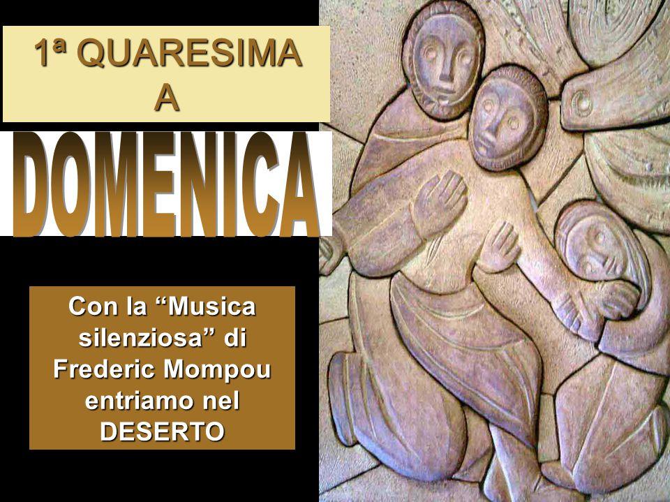 Con la Musica silenziosa di Frederic Mompou entriamo nel DESERTO 1ª QUARESIMA A