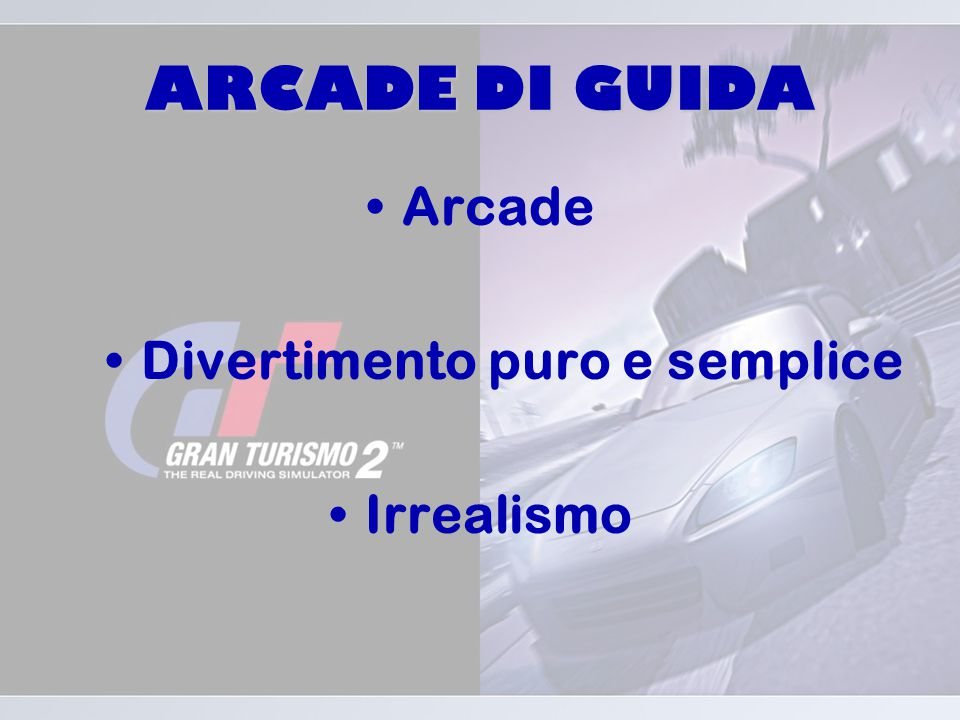 ARCADE DI GUIDA Arcade Divertimento puro e semplice Irrealismo
