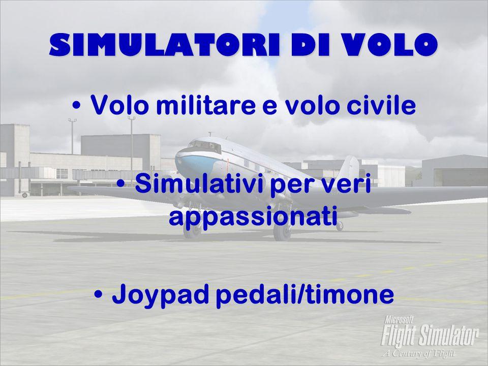 SIMULATORI DI VOLO Volo militare e volo civile Simulativi per veri appassionati Joypad pedali/timone