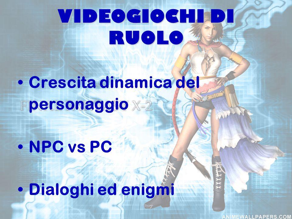VIDEOGIOCHI DI RUOLO Crescita dinamica del personaggio NPC vs PC Dialoghi ed enigmi