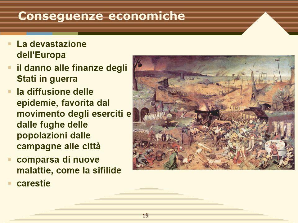 Conseguenze economiche  La devastazione dell'Europa  il danno alle finanze degli Stati in guerra  la diffusione delle epidemie, favorita dal movime