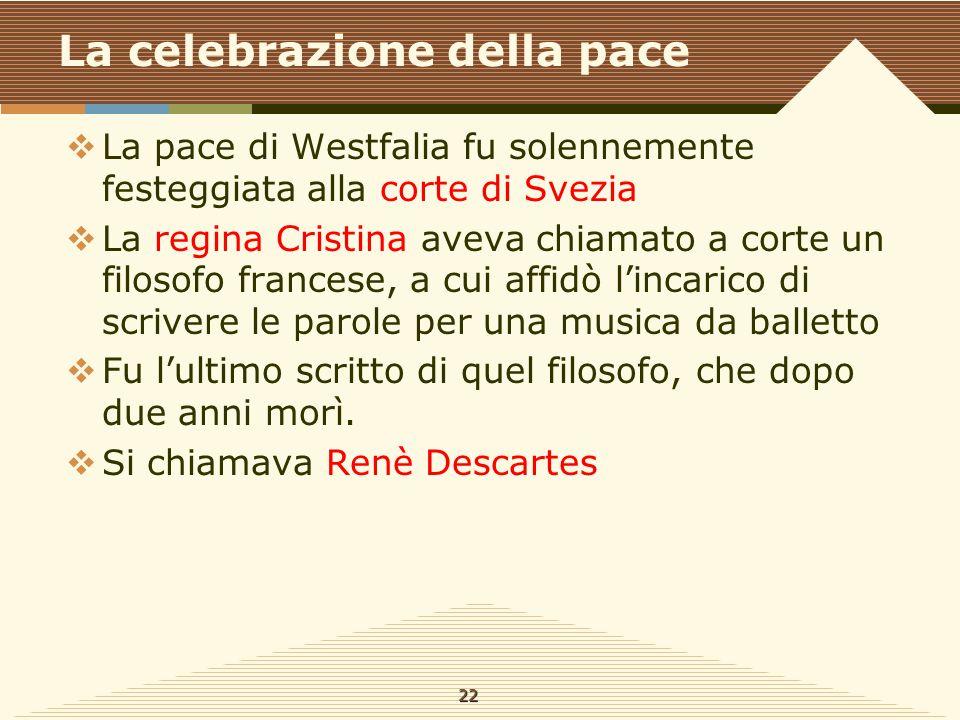 La celebrazione della pace  La pace di Westfalia fu solennemente festeggiata alla corte di Svezia  La regina Cristina aveva chiamato a corte un filo