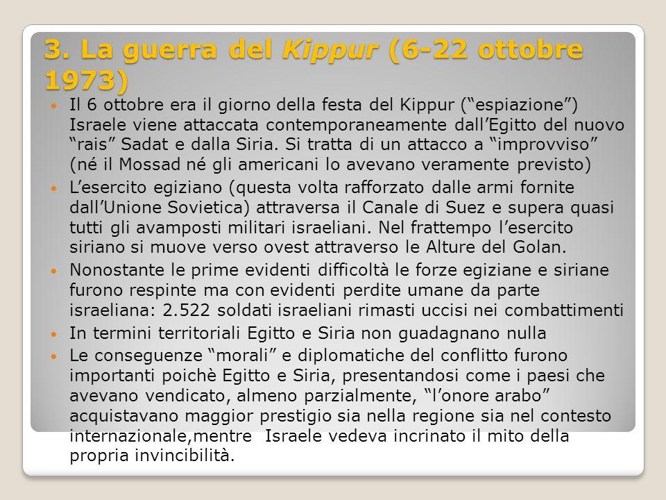 """3. La guerra del Kippur (6-22 ottobre 1973) Il 6 ottobre era il giorno della festa del Kippur (""""espiazione"""") Israele viene attaccata contemporaneament"""
