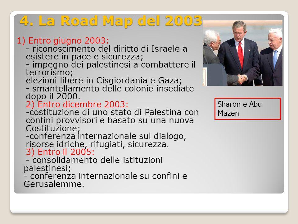 4. La Road Map del 2003 1) Entro giugno 2003: - riconoscimento del diritto di Israele a esistere in pace e sicurezza; - impegno dei palestinesi a comb