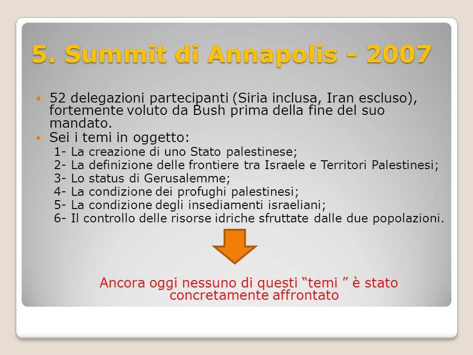 5. Summit di Annapolis - 2007 52 delegazioni partecipanti (Siria inclusa, Iran escluso), fortemente voluto da Bush prima della fine del suo mandato. S