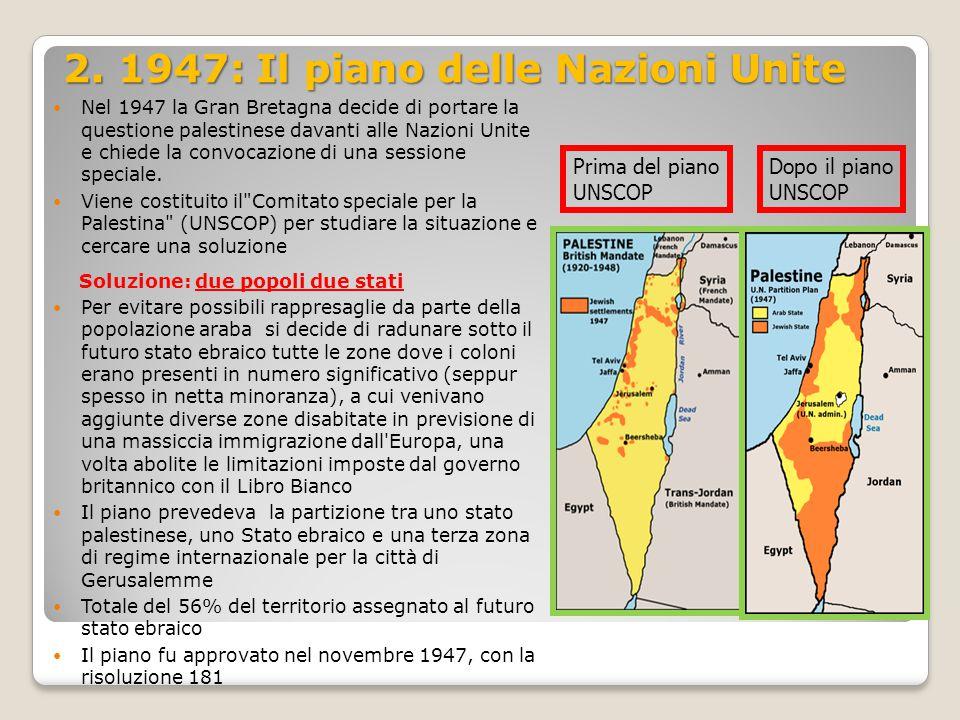 2. 1947: Il piano delle Na zioni Unite 2. 1947: Il piano delle Nazioni Unite Nel 1947 la Gran Bretagna decide di portare la questione palestinese dava