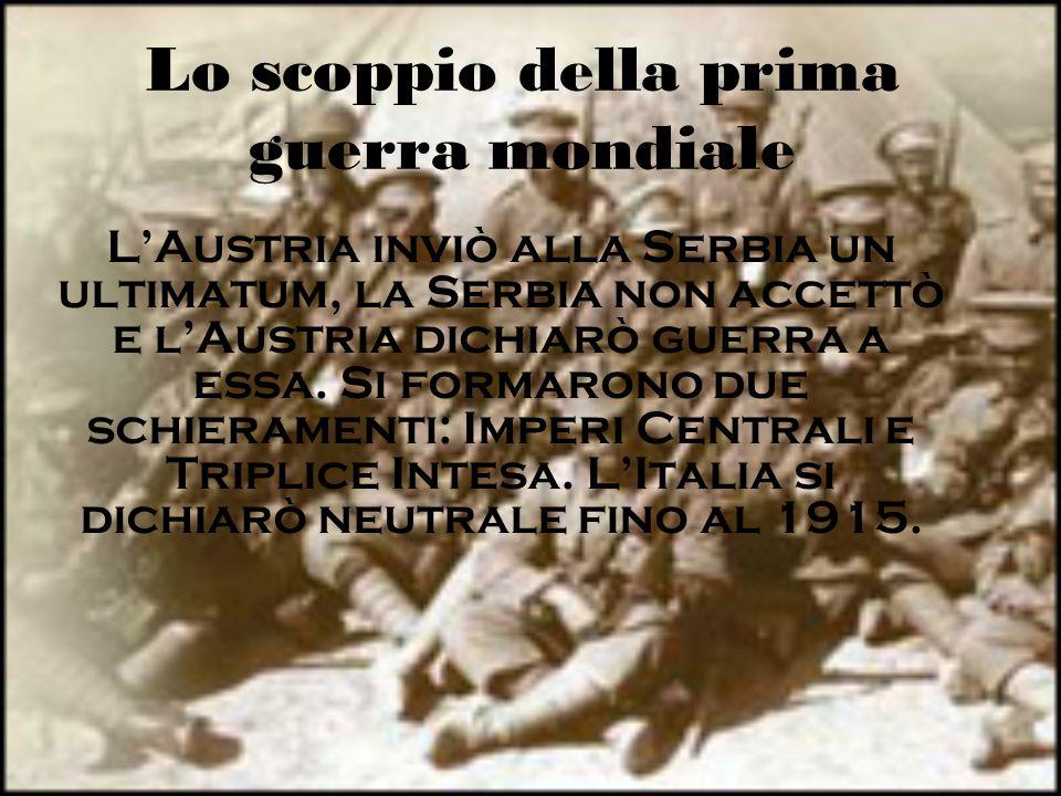 Lo scoppio della prima guerra mondiale L'Austria inviò alla Serbia un ultimatum, la Serbia non accettò e l'Austria dichiarò guerra a essa. Si formaron
