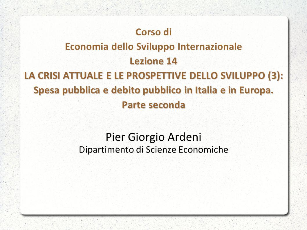 Lezione 14 LA CRISI ATTUALE E LE PROSPETTIVE DELLO SVILUPPO (3): Spesa pubblica e debito pubblico in Italia e in Europa. Parte seconda Corso di Econom