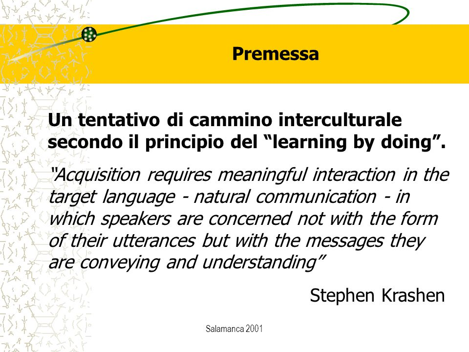 Salamanca 2001 Premessa Un tentativo di cammino interculturale secondo il principio del learning by doing .