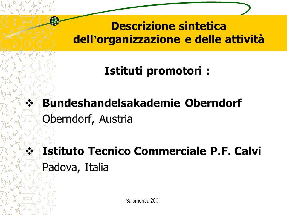 Salamanca 2001 Descrizione sintetica dell ' organizzazione e delle attività Istituti promotori :  Bundeshandelsakademie Oberndorf Oberndorf, Austria  Istituto Tecnico Commerciale P.F.