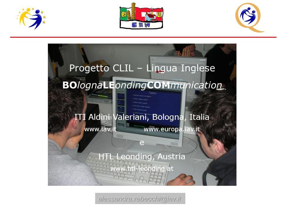 Progetto CLIL – Lingua Inglese BOlognaLEondingCOMmunication ITI Aldini Valeriani, Bologna, Italia www.iav.it www.europa.iav.it e HTL Leonding, Austria