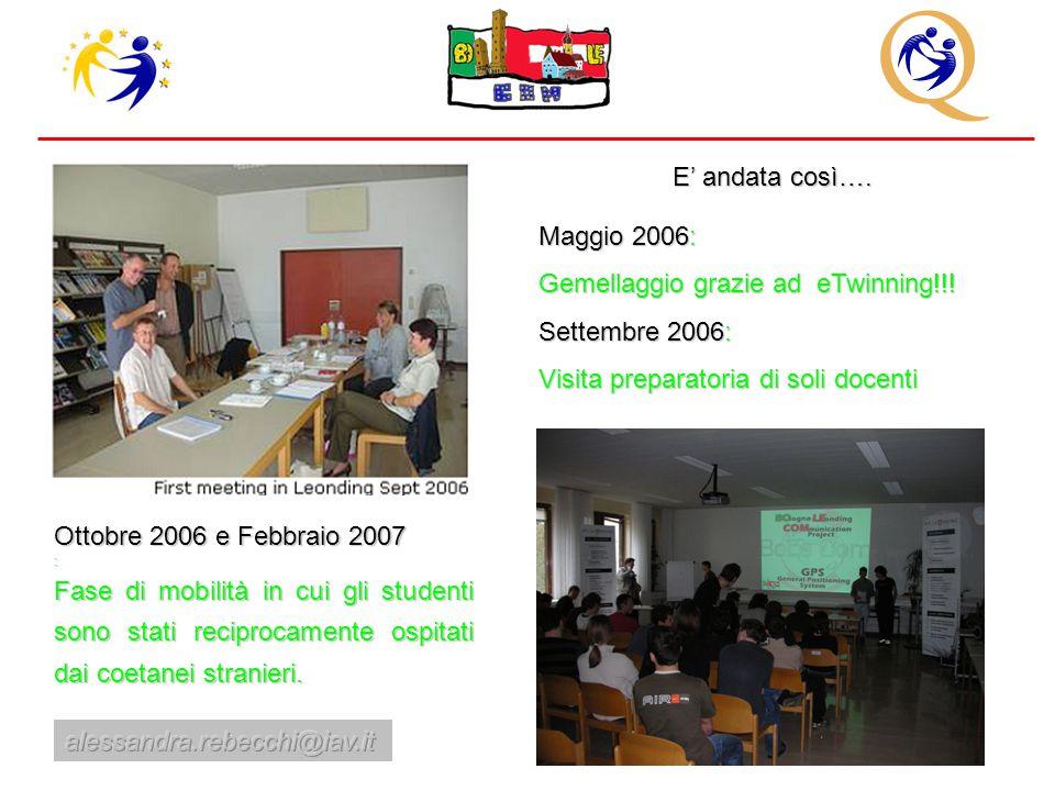 E' andata così…. Maggio 2006: Gemellaggio grazie ad eTwinning!!! Settembre 2006: Visita preparatoria di soli docenti Ottobre 2006 e Febbraio 2007 : Fa