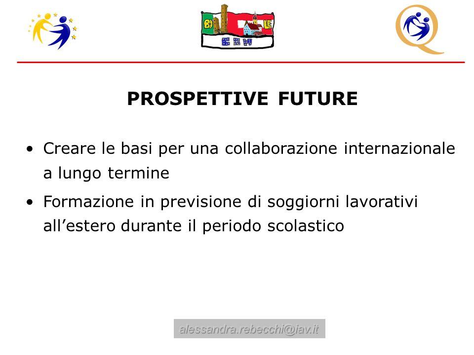 PROSPETTIVE FUTURE Creare le basi per una collaborazione internazionale a lungo termine Formazione in previsione di soggiorni lavorativi all'estero durante il periodo scolastico