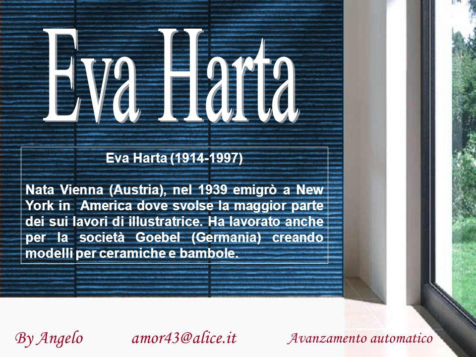 By Angelo amor43@alice.it Avanzamento automatico Eva Harta (1914-1997) Nata Vienna (Austria), nel 1939 emigrò a New York in America dove svolse la maggior parte dei sui lavori di illustratrice.