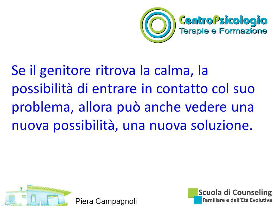 Se il genitore ritrova la calma, la possibilità di entrare in contatto col suo problema, allora può anche vedere una nuova possibilità, una nuova soluzione.