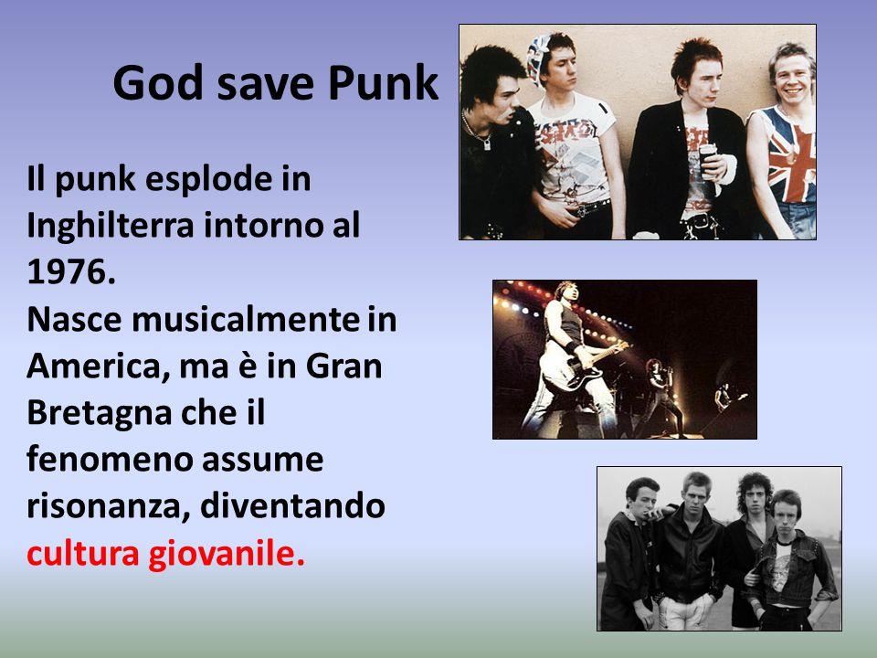 God save Punk Il punk esplode in Inghilterra intorno al 1976. Nasce musicalmente in America, ma è in Gran Bretagna che il fenomeno assume risonanza, d