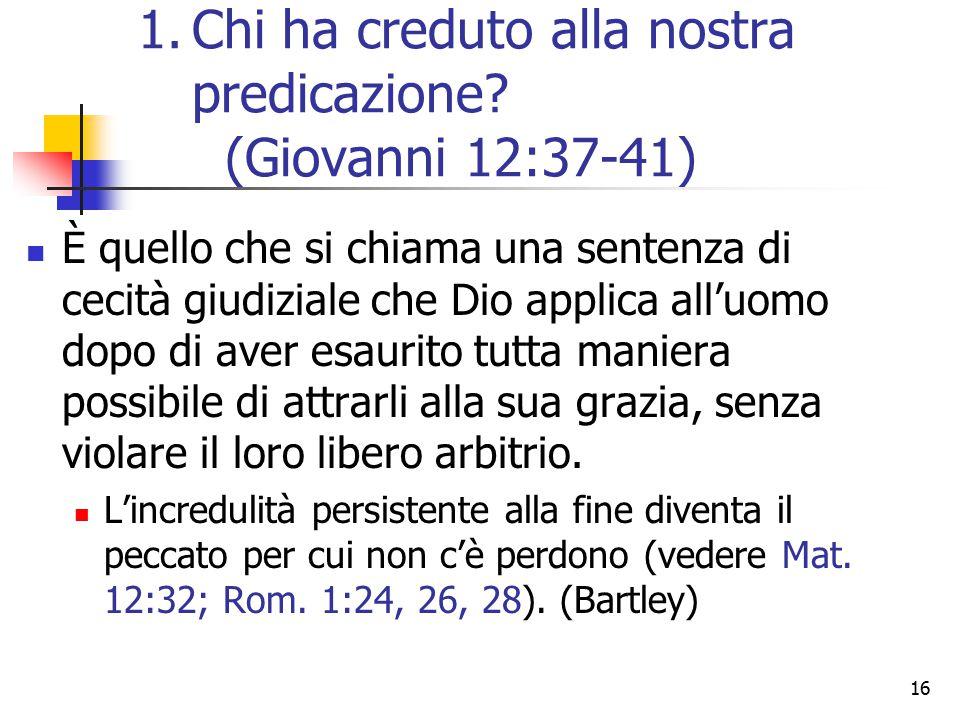 16 È quello che si chiama una sentenza di cecità giudiziale che Dio applica all'uomo dopo di aver esaurito tutta maniera possibile di attrarli alla sua grazia, senza violare il loro libero arbitrio.