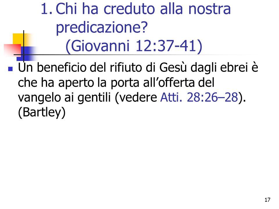17 Un beneficio del rifiuto di Gesù dagli ebrei è che ha aperto la porta all'offerta del vangelo ai gentili (vedere Atti.