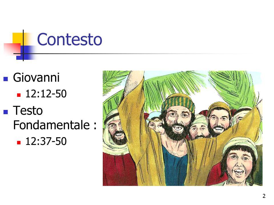 2 Contesto Giovanni 12:12-50 Testo Fondamentale : 12:37-50