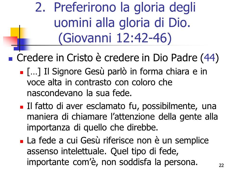 22 Credere in Cristo è credere in Dio Padre (44) […] Il Signore Gesù parlò in forma chiara e in voce alta in contrasto con coloro che nascondevano la
