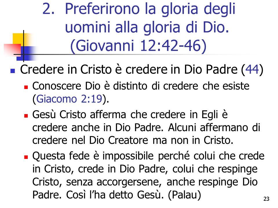 23 Credere in Cristo è credere in Dio Padre (44) Conoscere Dio è distinto di credere che esiste (Giacomo 2:19). Gesù Cristo afferma che credere in Egl