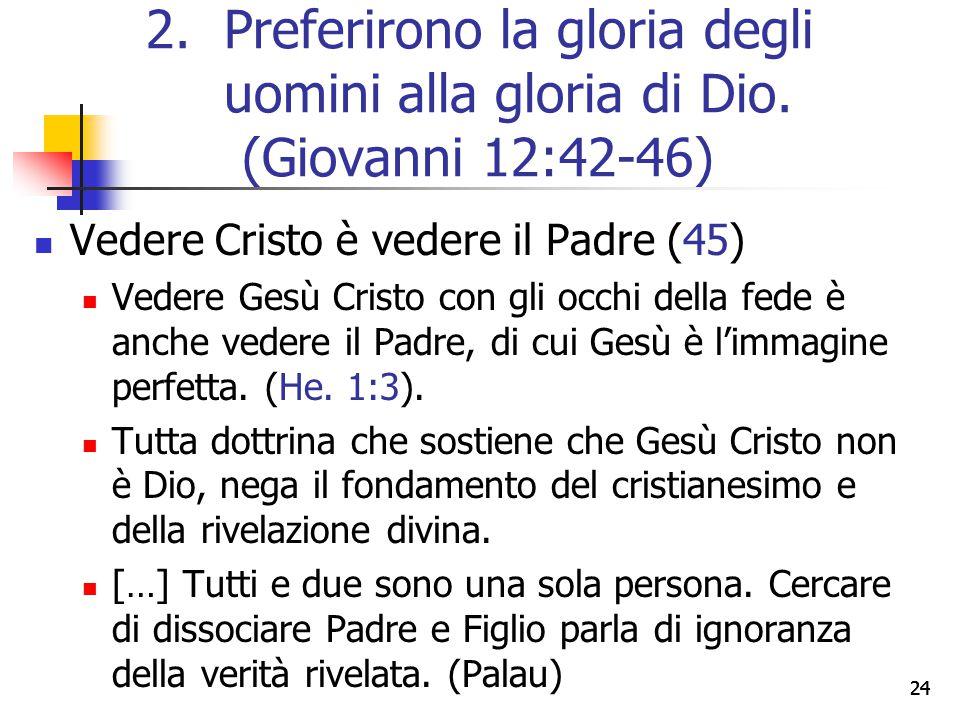 24 Vedere Cristo è vedere il Padre (45) Vedere Gesù Cristo con gli occhi della fede è anche vedere il Padre, di cui Gesù è l'immagine perfetta. (He. 1