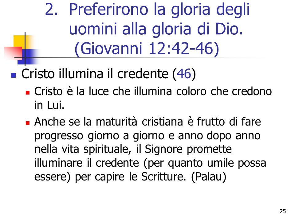 25 Cristo illumina il credente (46) Cristo è la luce che illumina coloro che credono in Lui. Anche se la maturità cristiana è frutto di fare progresso