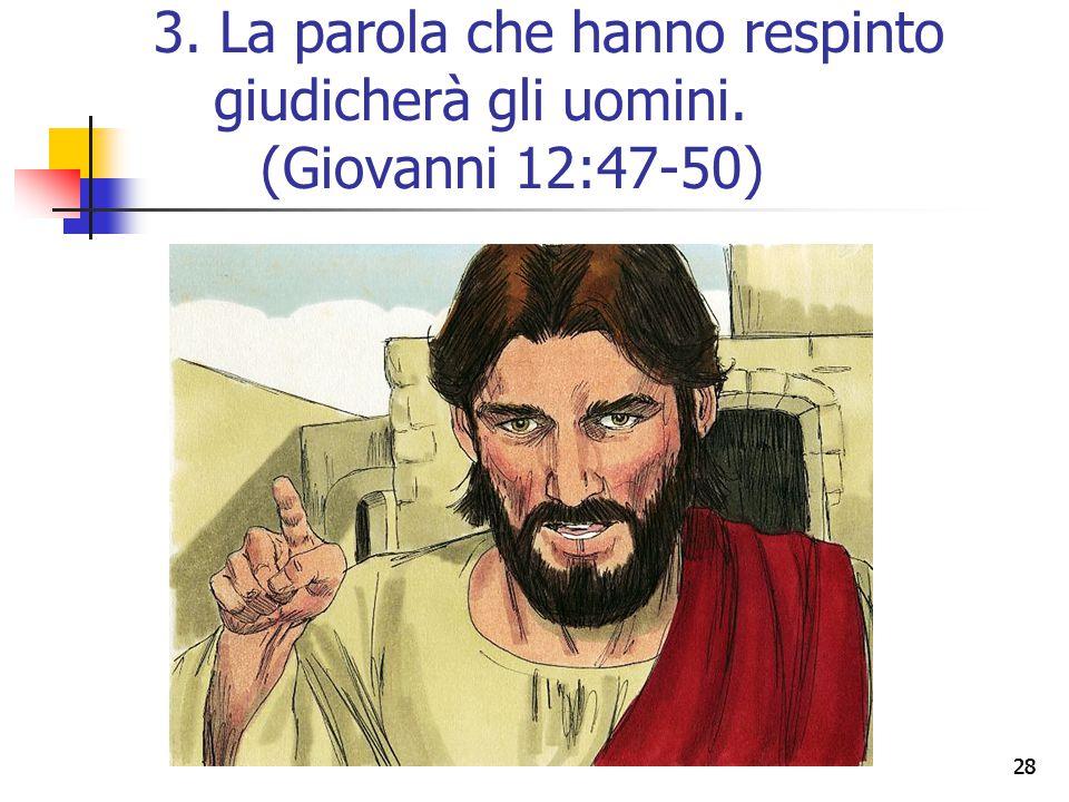 28 3. La parola che hanno respinto giudicherà gli uomini. (Giovanni 12:47-50)