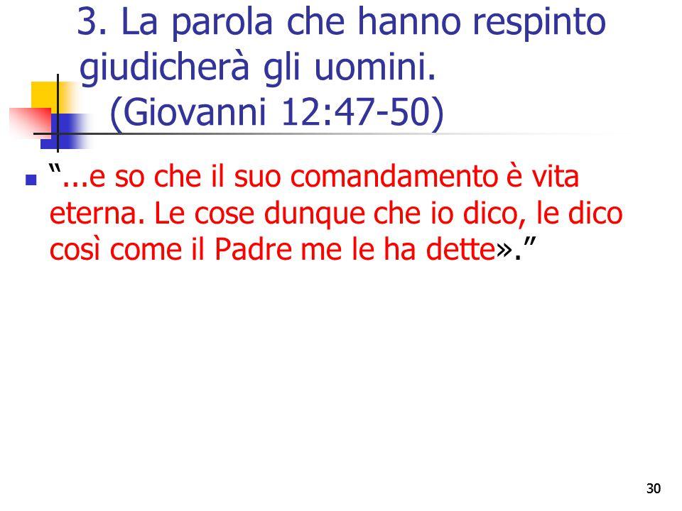 """""""...e so che il suo comandamento è vita eterna. Le cose dunque che io dico, le dico così come il Padre me le ha dette»."""" 30 3. La parola che hanno res"""