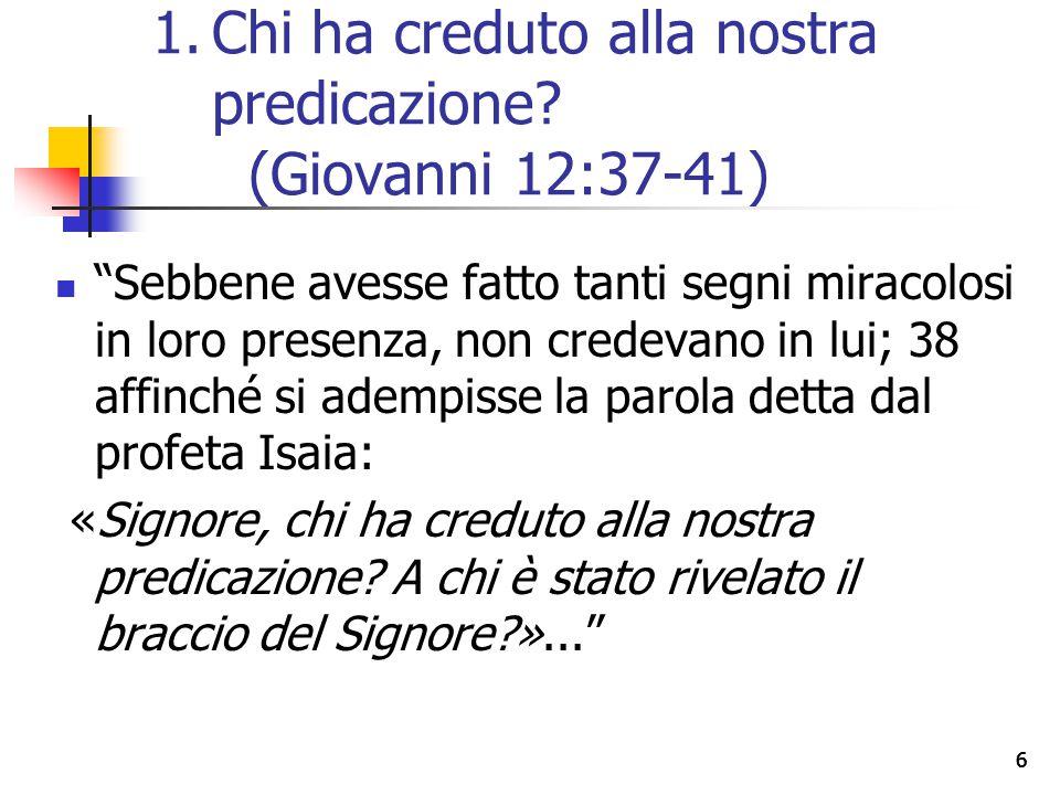 """66 """"Sebbene avesse fatto tanti segni miracolosi in loro presenza, non credevano in lui; 38 affinché si adempisse la parola detta dal profeta Isaia: «S"""