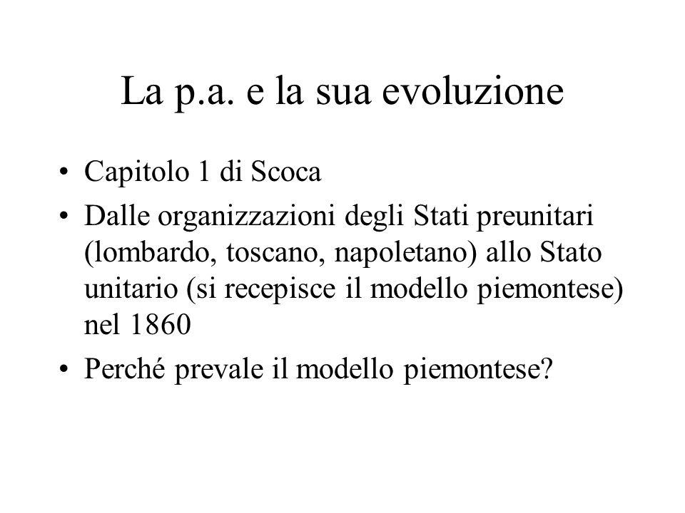 La p.a. e la sua evoluzione Capitolo 1 di Scoca Dalle organizzazioni degli Stati preunitari (lombardo, toscano, napoletano) allo Stato unitario (si re