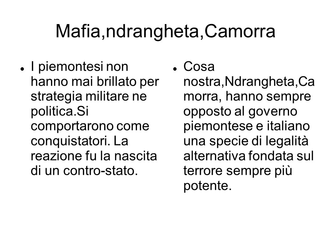 Mafia,ndrangheta,Camorra I piemontesi non hanno mai brillato per strategia militare ne politica.Si comportarono come conquistatori. La reazione fu la