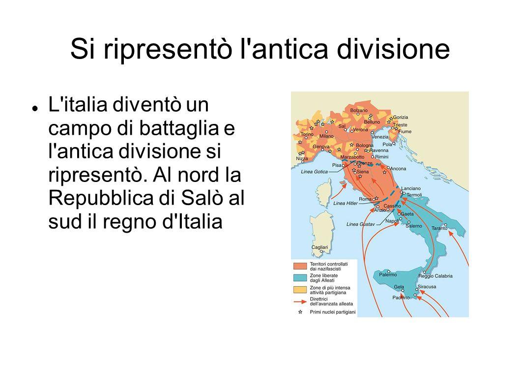 Si ripresentò l'antica divisione L'italia diventò un campo di battaglia e l'antica divisione si ripresentò. Al nord la Repubblica di Salò al sud il re