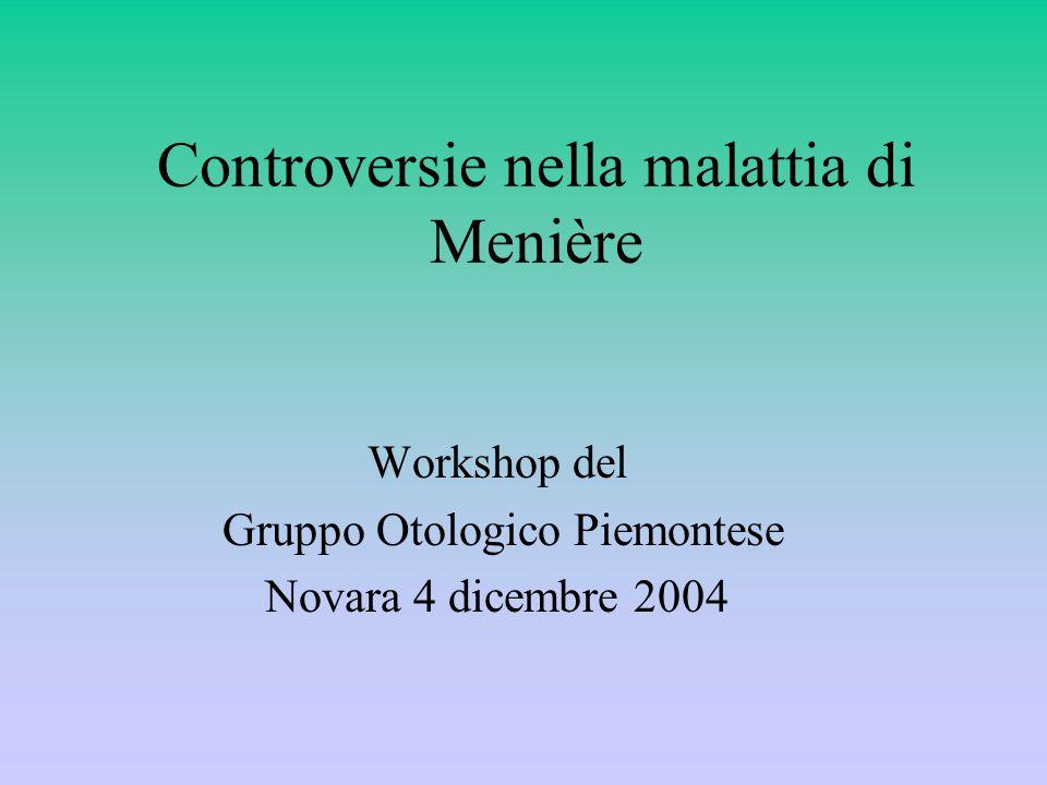Controversie nella malattia di Menière Workshop del Gruppo Otologico Piemontese Novara 4 dicembre 2004