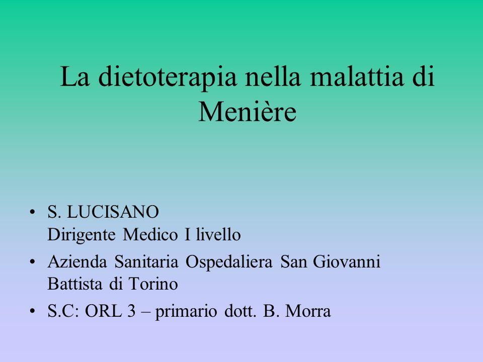 La dietoterapia nella malattia di Menière S. LUCISANO Dirigente Medico I livello Azienda Sanitaria Ospedaliera San Giovanni Battista di Torino S.C: OR