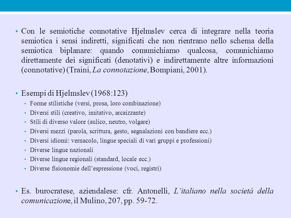 Con le semiotiche connotative Hjelmslev cerca di integrare nella teoria semiotica i sensi indiretti, significati che non rientrano nello schema della