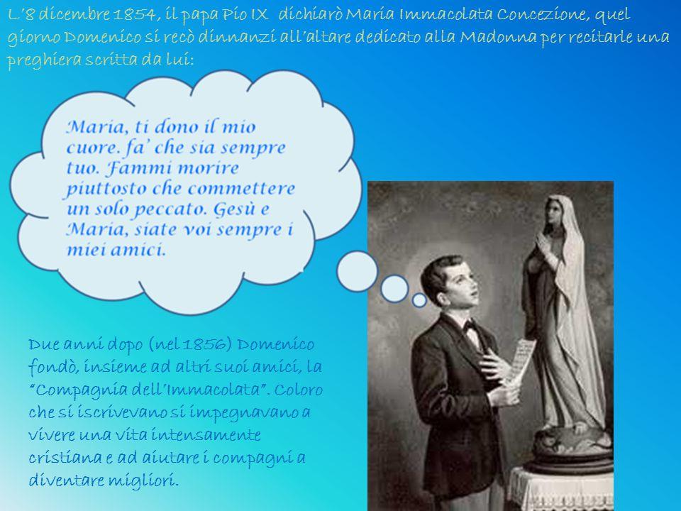 L'8 dicembre 1854, il papa Pio IX dichiarò Maria Immacolata Concezione, quel giorno Domenico si recò dinnanzi all'altare dedicato alla Madonna per rec