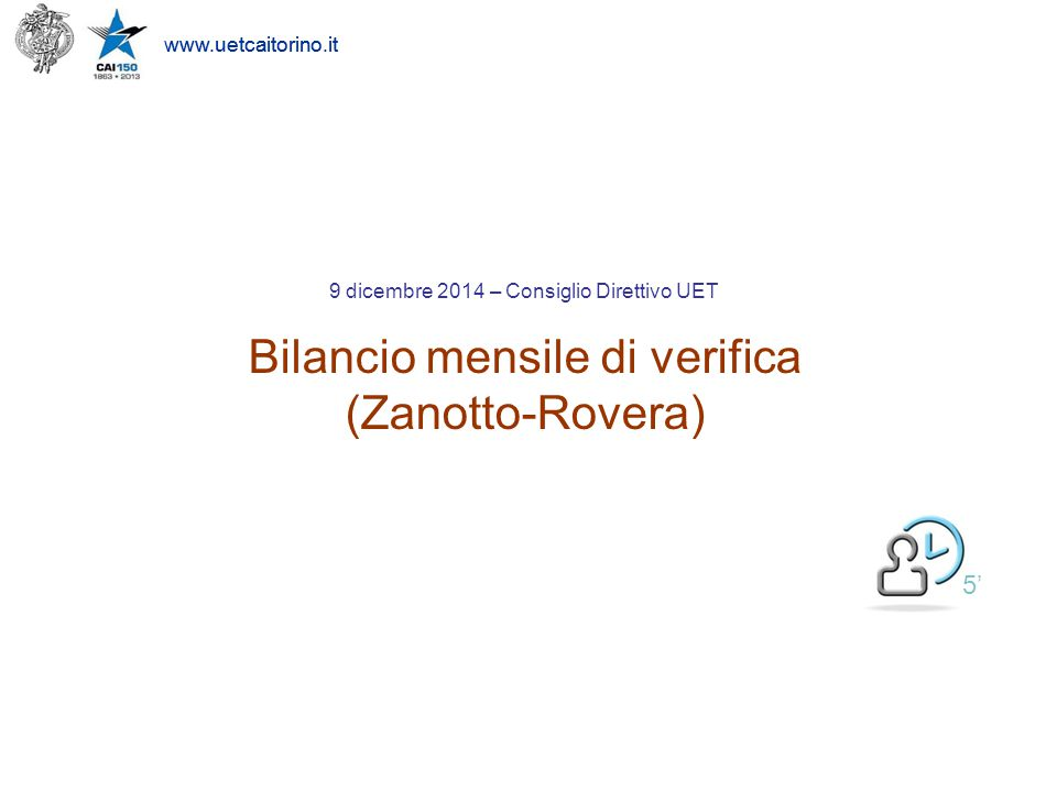 www.uetcaitorino.it 5' 9 dicembre 2014 – Consiglio Direttivo UET Bilancio mensile di verifica (Zanotto-Rovera)