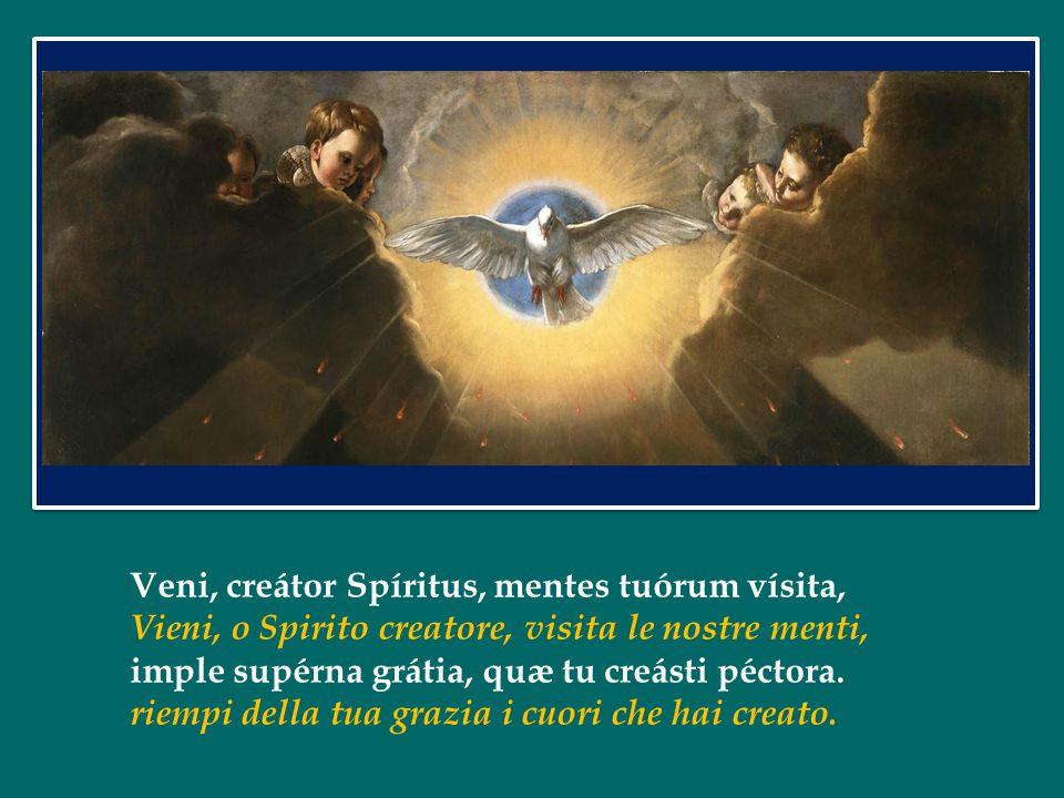 Veni, creátor Spíritus, mentes tuórum vísita, Vieni, o Spirito creatore, visita le nostre menti, imple supérna grátia, quæ tu creásti péctora.