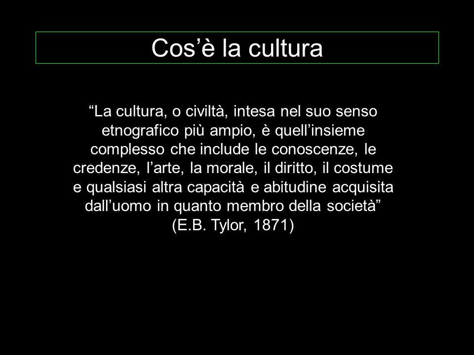 Cos'è la cultura La cultura, o civiltà, intesa nel suo senso etnografico più ampio, è quell'insieme complesso che include le conoscenze, le credenze, l'arte, la morale, il diritto, il costume e qualsiasi altra capacità e abitudine acquisita dall'uomo in quanto membro della società (E.B.