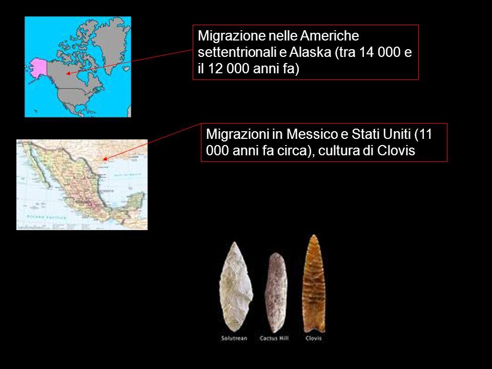 Migrazione nelle Americhe settentrionali e Alaska (tra 14 000 e il 12 000 anni fa) Migrazioni in Messico e Stati Uniti (11 000 anni fa circa), cultura di Clovis