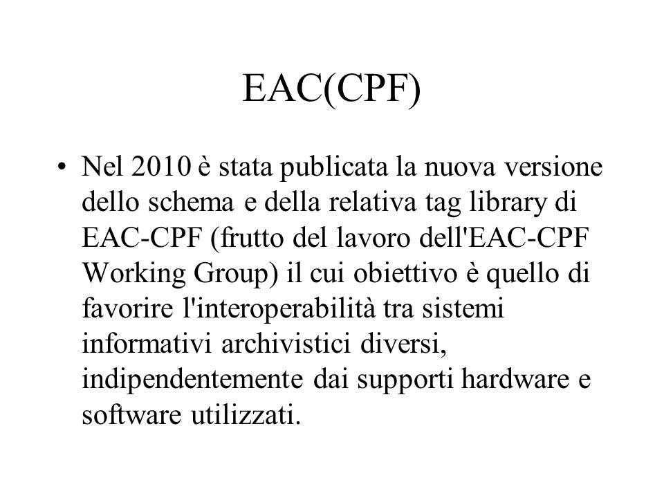 EAC(CPF) Nel 2010 è stata publicata la nuova versione dello schema e della relativa tag library di EAC-CPF (frutto del lavoro dell'EAC-CPF Working Gro