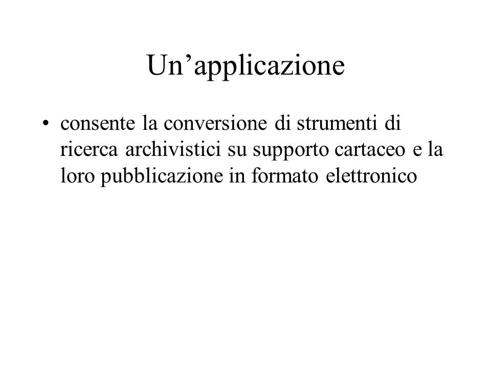 Un'applicazione consente la conversione di strumenti di ricerca archivistici su supporto cartaceo e la loro pubblicazione in formato elettronico