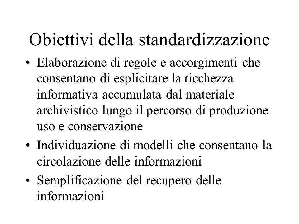 Obiettivi della standardizzazione Elaborazione di regole e accorgimenti che consentano di esplicitare la ricchezza informativa accumulata dal material
