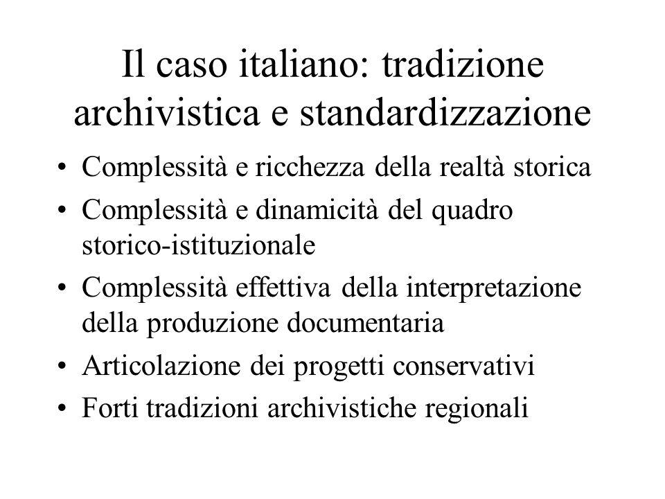 Il caso italiano: tradizione archivistica e standardizzazione Complessità e ricchezza della realtà storica Complessità e dinamicità del quadro storico