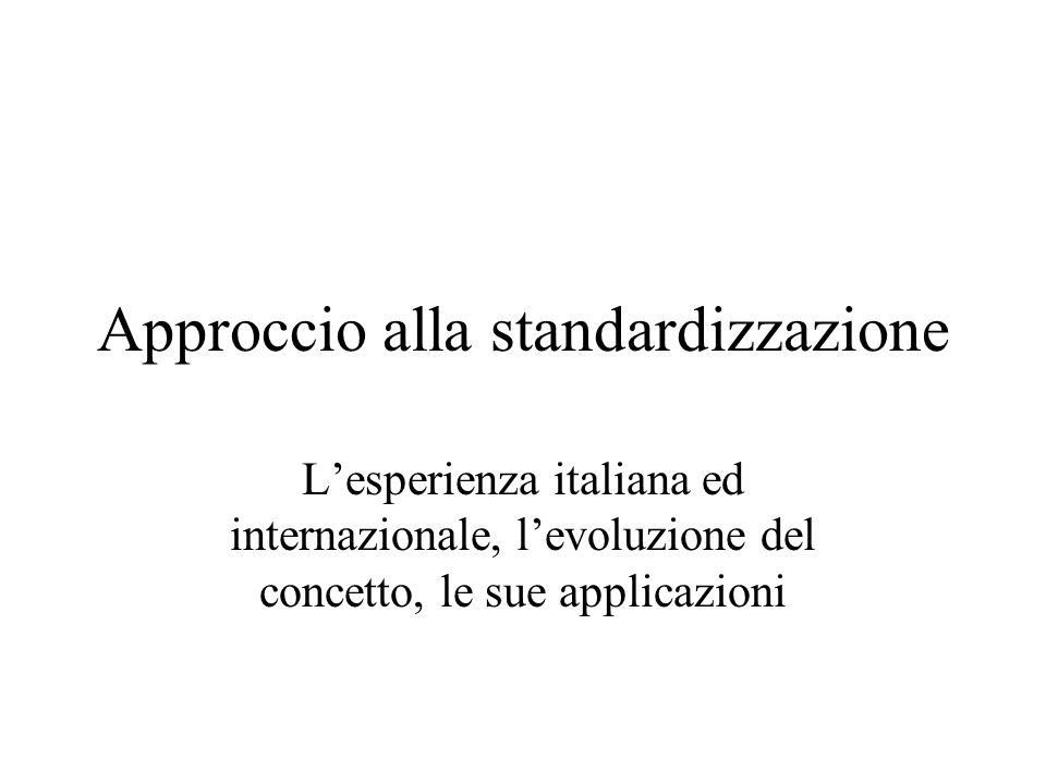 Approccio alla standardizzazione L'esperienza italiana ed internazionale, l'evoluzione del concetto, le sue applicazioni