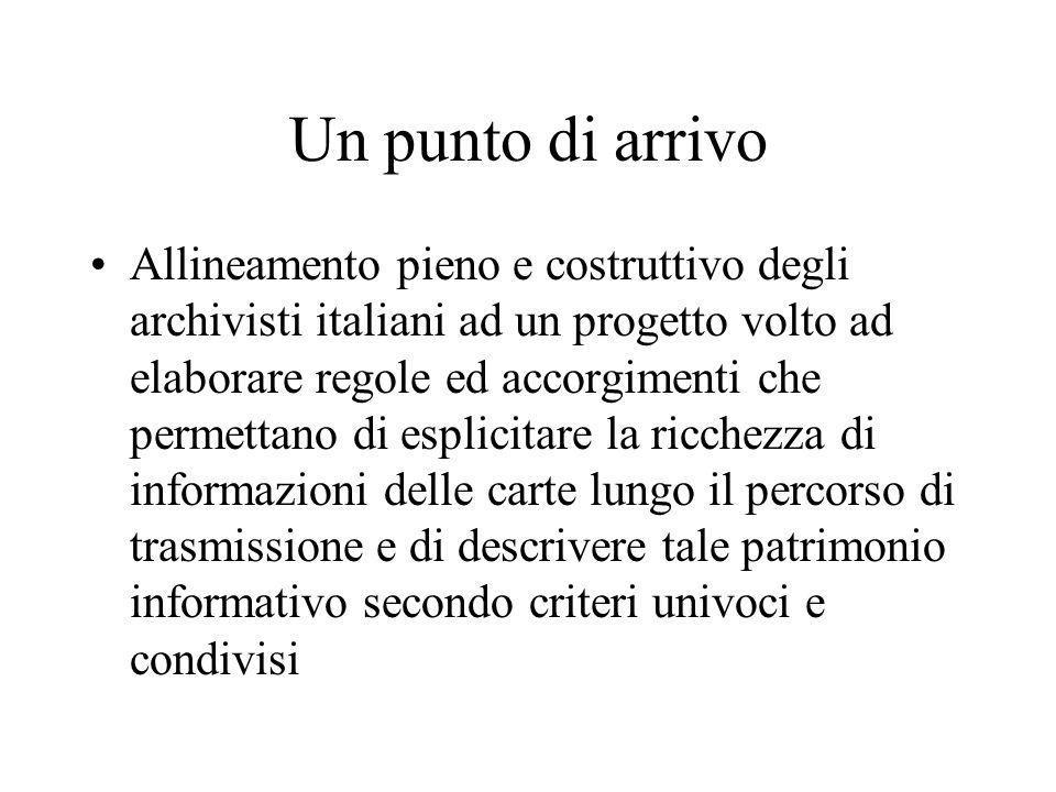 Un punto di arrivo Allineamento pieno e costruttivo degli archivisti italiani ad un progetto volto ad elaborare regole ed accorgimenti che permettano