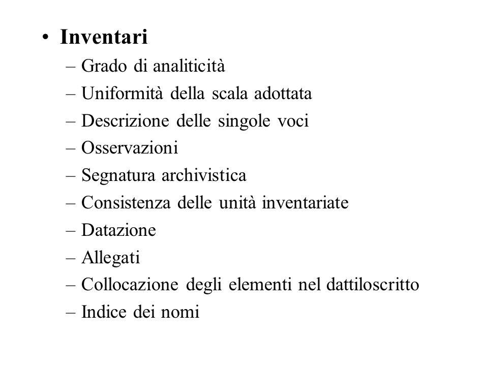 Inventari –Grado di analiticità –Uniformità della scala adottata –Descrizione delle singole voci –Osservazioni –Segnatura archivistica –Consistenza de